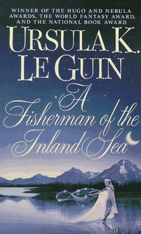 A Fisherman of the Inland Sea: Le Guin, Ursula K.