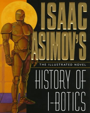 9780061055393: Isaac Asimov's History of I-Botics: An Illustrated Novel