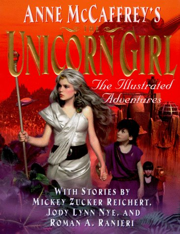 9780061055409: Anne Mccaffrey's the Unicorn Girl: The Illustrated Adventure