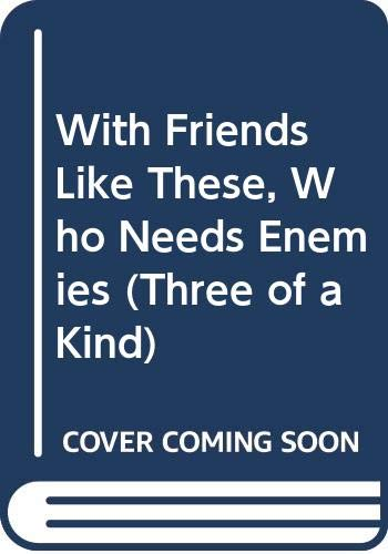 9780061060014: With Friends Like These, Who Needs Enemies (Three of a Kind)