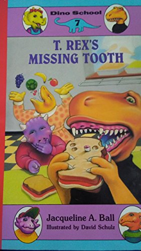 T. Rex's Missing Tooth (Dino School): Ball, Jacqueline A.