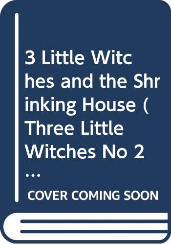 9780061060571: 3 Little Witches and the Shrinking House (Three Little Witches No 2)