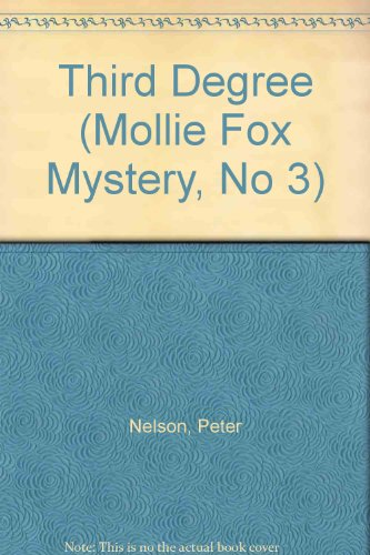 Third Degree (Mollie Fox Mystery, No 3) (0061061026) by Peter Nelson