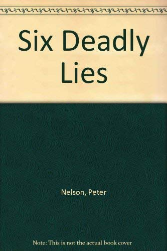 Six Deadly Lies (0061061107) by Peter Nelson