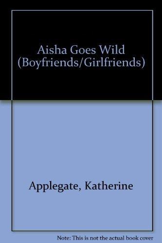 9780061062513: Aisha Goes Wild (Boyfriends/Girlfriends)