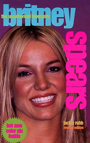 Britney Spears: The Unauthorized Biography: Robb, Jackie