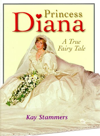 Princess Diana: A True Fairy Tale: Stammers, Kay
