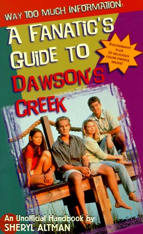 9780061071379: Way Too Much Information: A Fanatic's Guide to Dawson's Creek