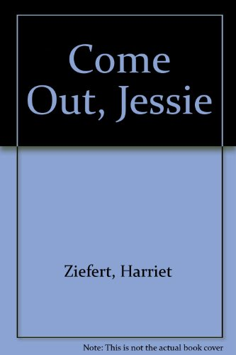 9780061074141: Come Out, Jessie