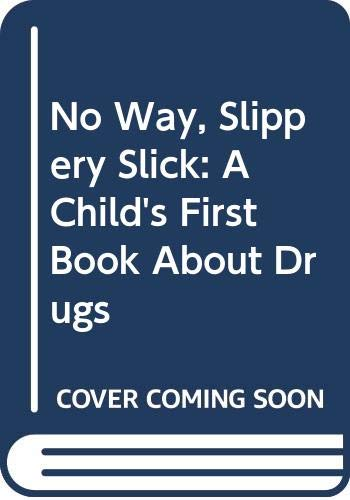 9780061074387: No Way, Slippery Slick: A Child's First Book About Drugs