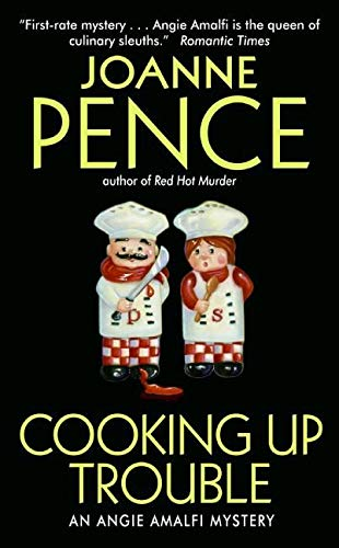 Cooking Up Trouble: An Angie Amalfi Mystery: Pence, Joanne