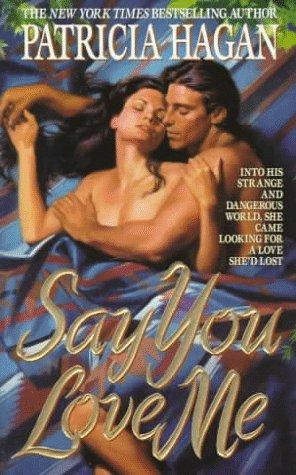 Say You Love Me: Hagan, Patricia