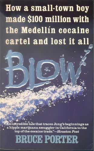 9780061091643: Blow: How a Small-Town Boy Made $100 Million With the Medellin Cocaine Cartel and Lost It All