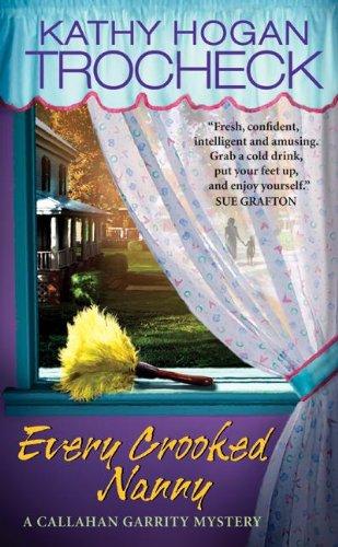 Every Crooked Nanny (Callahan Garrity Mysteries): Kathy Hogan Trocheck