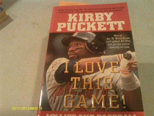 I Love This Game!: My Life and Baseball: Puckett, Kirby