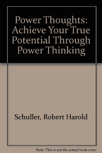 Power Thoughts : Achieve Your True Potential Through Power Thinking