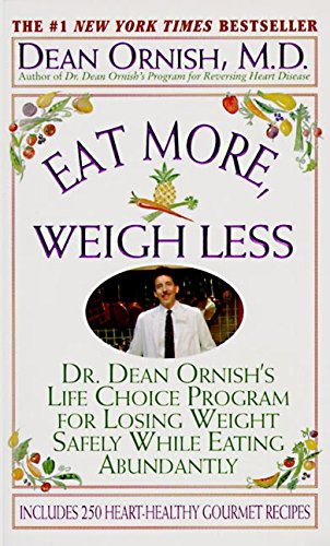 9780061096273: Eat More, Weigh Less: Dr. Dean Ornish's Program for Losing Weight Safely While Eating Abundantly