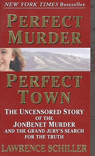 9780061096969: Perfect Murder, Perfect Town : The Uncensored Story of the JonBenet Murder and the Grand Jury's Search for the Final Truth