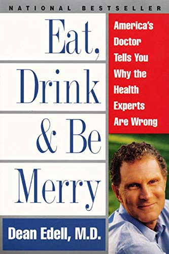 Eat, Drink, & Be Merry: America's Doctor Tells You Why the Health Experts Are Wrong: Dean, ...