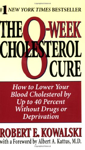 9780061097737: The 8-Week Cholesterol Cure: How to Lower Your Cholesterol by Up to 40 Percent Without Drugs or Deprivation