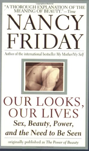 9780061097942: Our Looks/Our Lives: Sex, Beauty, Power, and the Need to Be Seen
