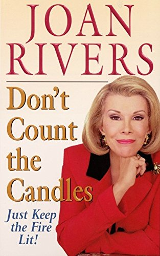 Don't Count the Candles: Just Keep the Fire Lit! (9780061097973) by Joan Rivers