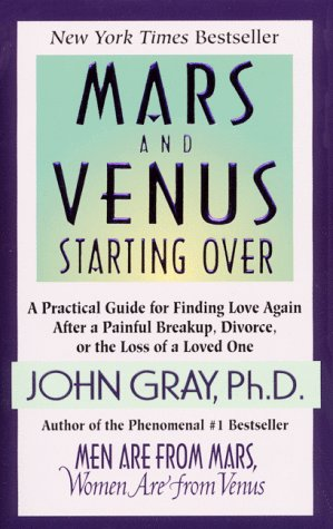 9780061098383: Mars and Venus Starting Over: A Practical Guide for Finding Love Again After a Painful Breakup, Divorce, or the Loss of Loved One