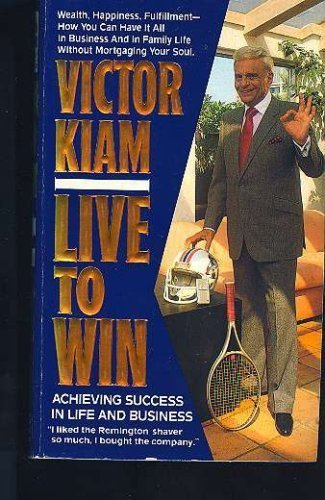 9780061099076: Live to Win: Achieving Success in Life and Business