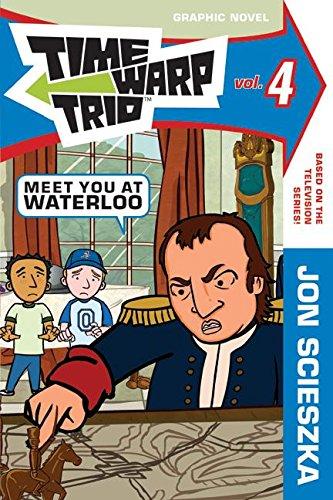Time Warp Trio: Meet You at Waterloo: Jon Scieszka