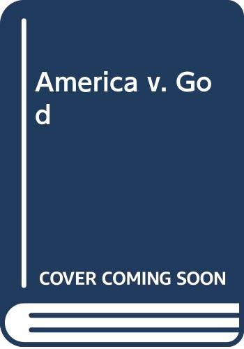 9780061116681: America V. God: Why We Must Reverse the Assault on Faith in Our Courts