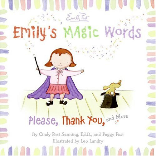 Emily's Magic Words: Please, Thank You, and More (0061116815) by Cindy Post Senning; Peggy Post