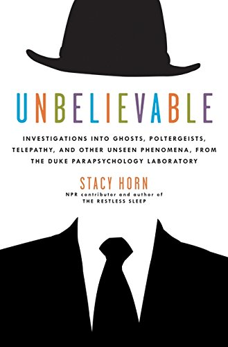 9780061116858: Unbelievable: Investigations Into Ghosts, Poltergeists, Telepathy, and Other Unseen Phenomena, from the Duke Parapsychology Laborato