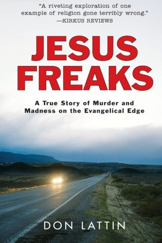9780061118067: Jesus Freaks: A True Story of Murder and Madness on the Evangelical Edge