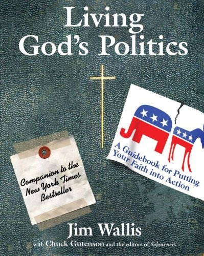 Living God's Politics: A Guide to Putting Your Faith into Action (0061118419) by Jim Wallis