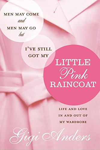 9780061118852: Men May Come and Men May Go, But I've Still Got My Little Pink Raincoat: Life and Love in and Out of My Wardrobe