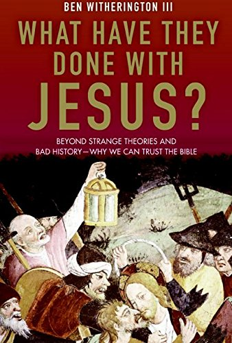 What Have They Done With Jesus?: Beyond: Witherington III, Ben