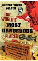 9780061120213: The World's Most Dangerous Places: Professional Strength