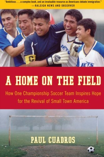 9780061120282: A Home on the Field: How One Championship Soccer Team Inspires Hope for the Revival of Small Town America