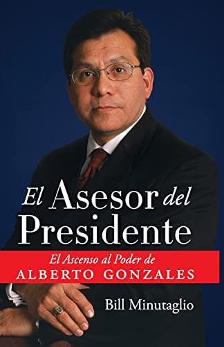 9780061120589: El Asesor del Presidente: El Ascenso al Poder de Alberto Gonzales
