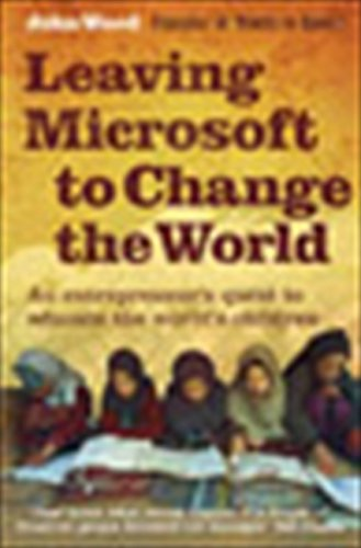 9780061121074: Leaving Microsoft to Change the World: An Entrepreneur's Odyssey to Educate the World's Children