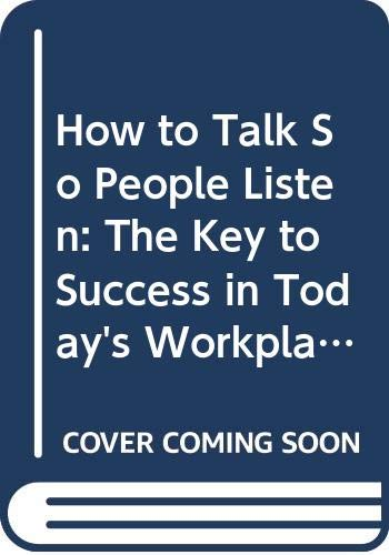 9780061121234: How to Talk So People Listen: The Key to Success in Today's Workplace