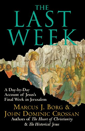 9780061121289: The Last Week: A Day-by-Day Account of Jesus's Final Week in Jerusalem