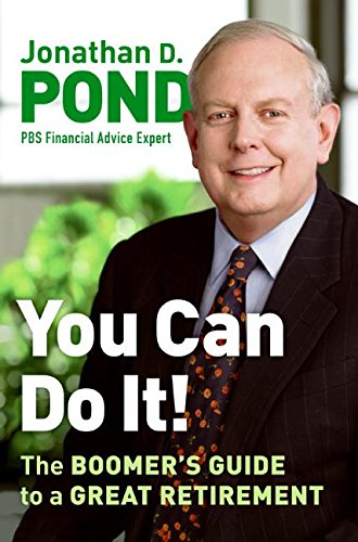 You Can Do It!: The Boomer's Guide to a Great Retirement (006112138X) by Jonathan D. Pond