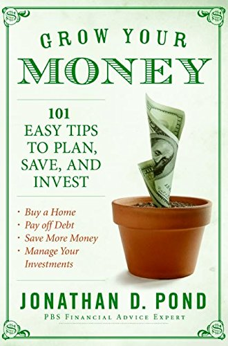 Grow Your Money!: 101 Easy Tips to Plan, Save, and Invest (0061121401) by Pond, Jonathan D.