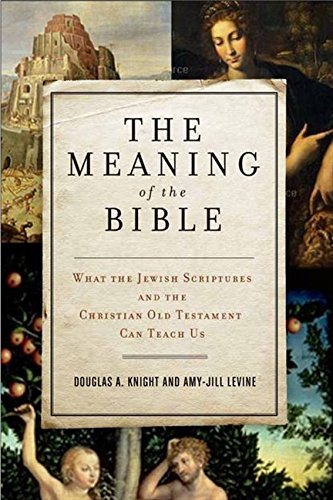 9780061121753: The Meaning of the Bible: What the Jewish Scriptures and Christian Old Testament Can Teach Us