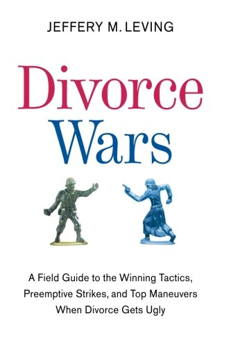 9780061121760: Divorce Wars: A Field Guide to the Winning Tactics, Preemptive Strikes, and Top Maneuvers When Divorce Gets Ugly