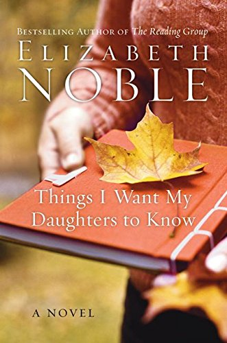 9780061122194: Things I Want My Daughters to Know: A Novel