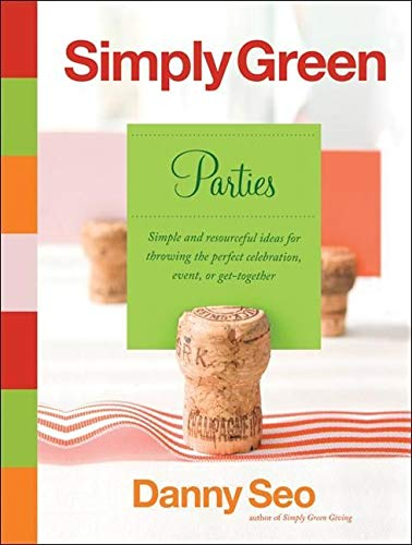 Simply Green Parties: Simple and resourceful ideas for throwing the perfect celebration, event, or ...