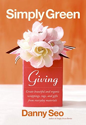 9780061122774: Simply Green Giving: Create Beautiful and Organic Wrappings, Tags, and Gifts from Everyday Materials
