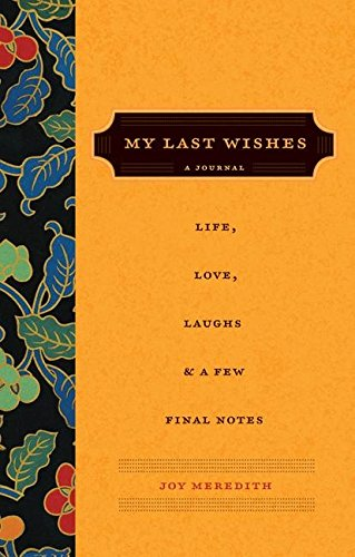9780061122941: My Last Wishes: A Journal of Life, Love, Laughs and a Few Final Notes